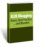 B2B Blogging eBook: Basics, Best Practices ... and Blunders