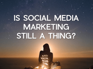 Is Social Media Marketing Still a Thing?