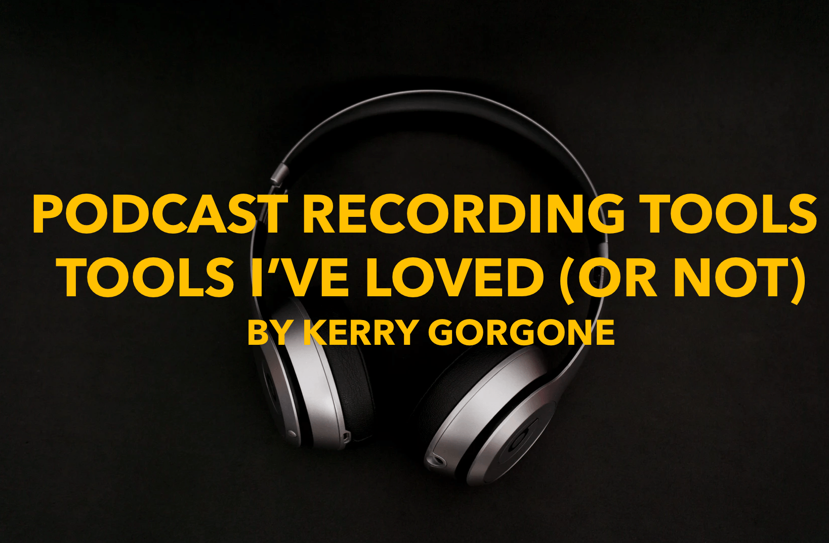 The Good, The Bad, and The Staticky: Podcast Recording Tools I've Loved (or Not)